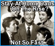 Stay-At-Home Dads On The Rise? Not So Fast�